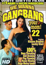 We Wanna Gang Bang Your Mom #22 DVD