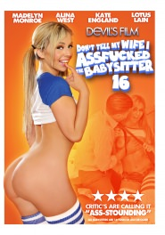Don't Tell My Wife I Assfucked the Babysitter #16 DVD